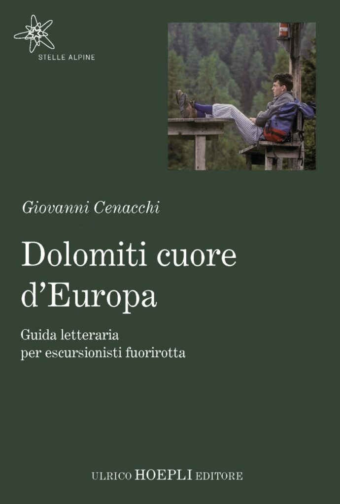 Giovanni Cenacchi - Dolomiti cuore d'Europa. Guida letteraria per escursionisti fuori rotta