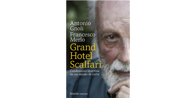 """Grand Hotel Scalfari"" di Antonio Gnoli e Francesco Merlo"