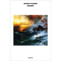"""Maria"" di Nadia Fusini"
