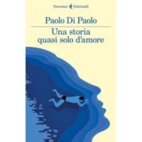 Paolo Di Paolo, Una storia quasi solo d'amore