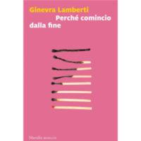 """""""Perchè comincio dalla fine"""" di Ginevra Lamberti"""
