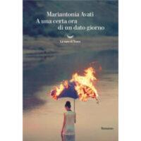 """""""A una certa ora di un dato giorno"""" di Mariantonia Avati"""
