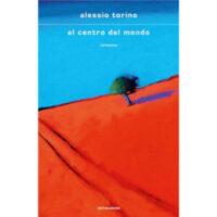 """""""Al centro del mondo"""" di Alessio Torino"""