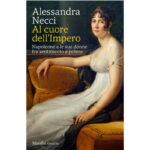 """Recensioni a """"Al cuore dell'Impero. Napoleone e le sue donne fra sentimento e potere"""" di Alessandra Necci"""