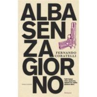 """""""Alba senza giorno"""" di Fernando Coratelli"""