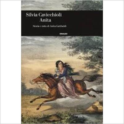 """""""Anita. Storia e mito di Anita Garibaldi"""" di Silvia Cavicchioli"""
