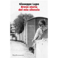 """""""Breve storia del mio silenzio"""" di Giuseppe Lupo"""
