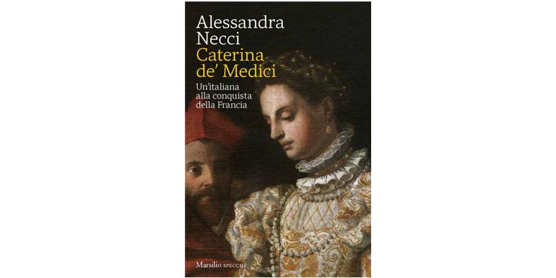"""""""Caterina de' Medici"""" di Alessandra Necci"""