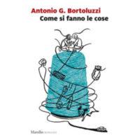 """""""Come si fanno le cose"""" di Antonio G. Bortoluzzi"""