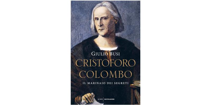 """""""Cristofoto Colombo. Il marinaio dei segreti"""" di Giulio Busi"""