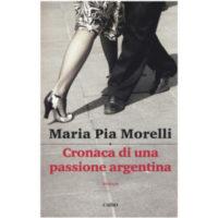 """Cronaca di una passione argentina"" di Maria Pia Morelli"