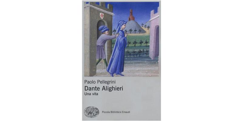 """""""Dante Alighieri. Una vita"""" di Paolo Pellegrini"""