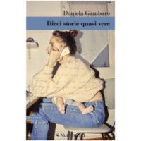 """""""Dieci storie quasi vere"""" di Daniela Gambaro"""