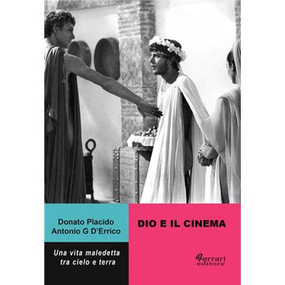 """""""Dio e il cinema. Una vita maledetta tra cielo e terra"""" di Donato Placido e Antonio G. D'Errico"""