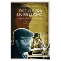 """""""Dice che era un bell'uomo... Il Genio di Dalla e Pallottino"""" di Massimo Iondini"""