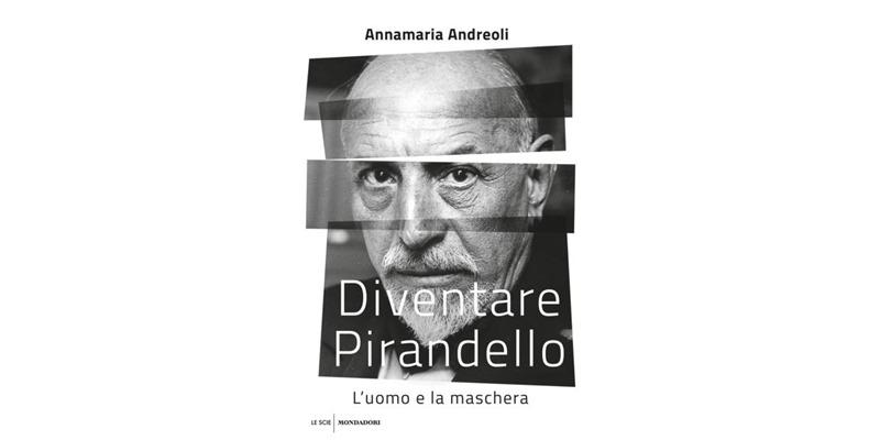 """""""Diventare Pirandello"""" di Annamaria Andreoli"""