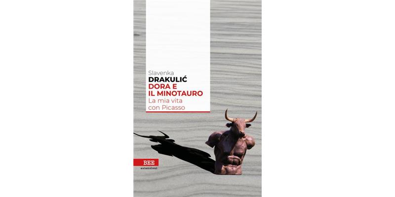 """""""Dora e il Minotauro. La mia vita con Picasso"""" di Svetlana Drakulic"""
