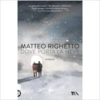"""Dove porta la neve"" di Matteo Righetto"