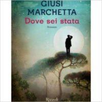 """""""Dove sei stata"""" di Giusi Marchetta"""