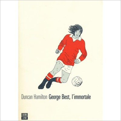 Duncan Hamilton, George Best, l'immortale