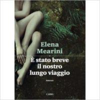 """""""E' stato breve il nostro lungo viaggio"""" di Elena Mearini"""