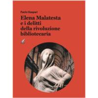 """""""Elena Malatesta e i delitti della rivoluzione bibliotecaria"""" di Paolo Gaspari"""