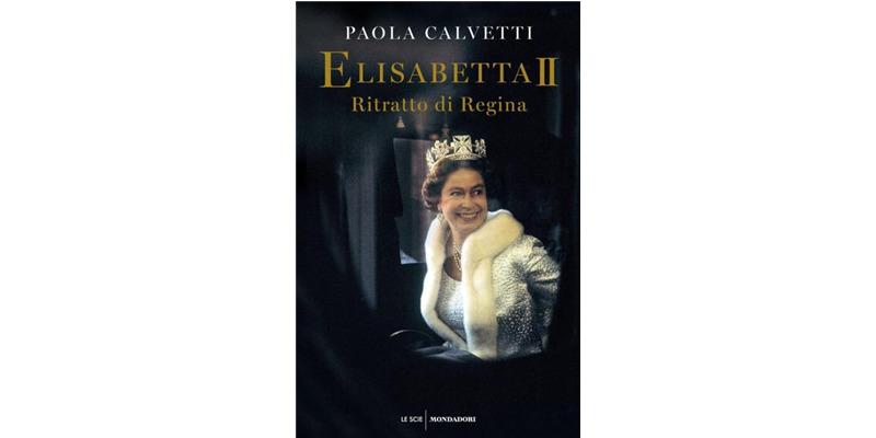 """""""Elisabetta II. Ritratto di una Regina"""" di Paola Calvetti"""