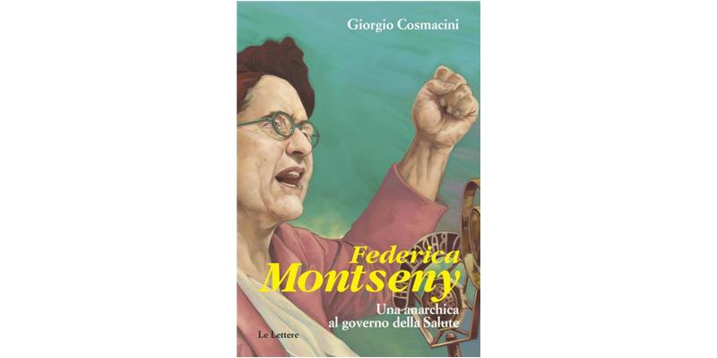 """""""Federica Montseny. Una anarchica al governo della Salute"""" di Giorgio Cosmacini"""