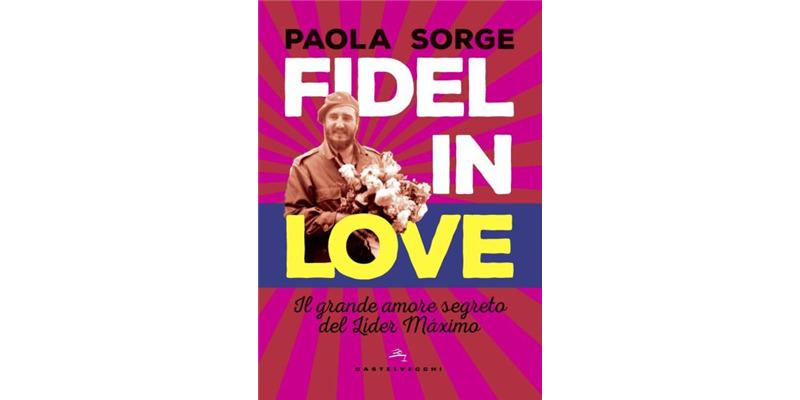 """""""Fidel in Love"""" di Paola Sorge"""