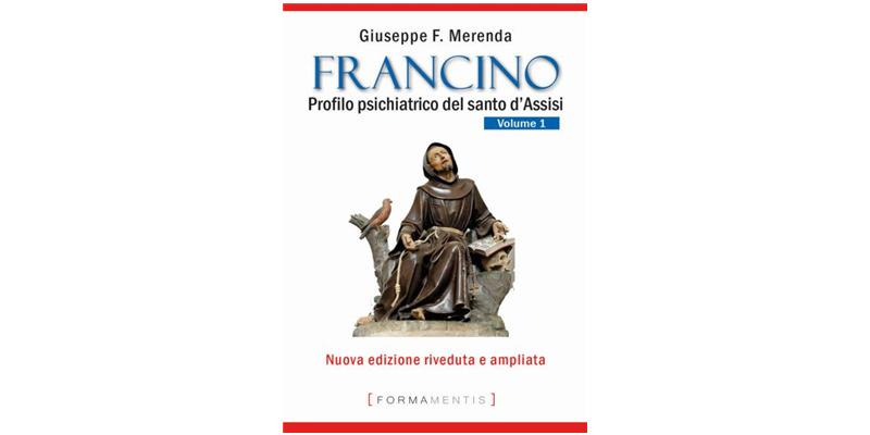"""""""Francino. Profilo psichiatrico del santo d'Assisi"""" di Giuseppe F. Merenda"""