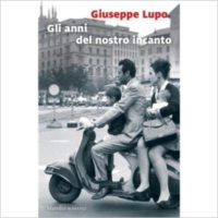 """""""Gli anni del nostro incanto"""" di Giuseppe Lupo"""