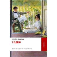 """""""I Florio. Storia di una dinastia imprenditrice"""" di Orazio Cancila"""