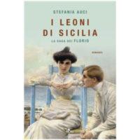"""""""I leoni di Sicilia. La saga dei Florio"""" di Stefania Auci"""