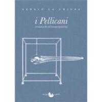 """""""I Pellicani. Cronaca di una emancipazione"""" di Sergio La Chiusa"""