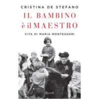 """""""Il bambino è il maestro. Vita di Maria Montessori"""" di Cristina De Stefano"""