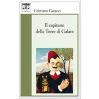 """""""Il capitano della Torre di Galata"""" di Cristiano Caracci"""