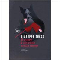"""""""Il cuore è un cane senza nome"""" di Giuseppe Zucco"""