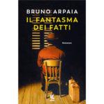 """Recensioni a """"Il fantasma dei fatti"""" di Bruno Arpaia"""