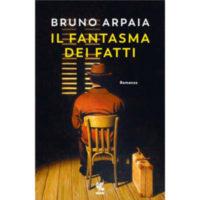 """""""Il fantasma dei fatti"""" di Bruno Arpaia"""