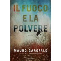 """""""Il fuoco e la polvere"""" di Mauro Garofalo"""