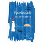 """Recensioni a """"Il giardino delle verità nascoste"""" di Paola Cadelli"""