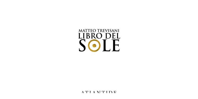 """""""Il libro del sole"""" di Matteo Trevisani"""