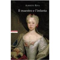"""""""Il maestro e l'infanta"""" di Alberto Riva"""