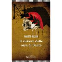"""""""Il Mistero delle ossa di Dante"""" di Roberto Balzani"""