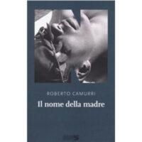 """""""Il nome della madre"""" di Roberto Camurri"""