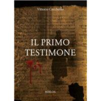"""""""Il primo testimone"""" di Vittorio Cecchetto"""
