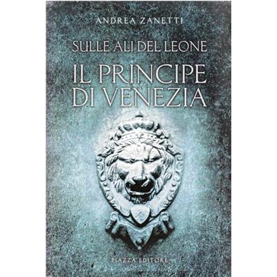 """""""Il principe di Venezia"""" Andrea Zanetti"""