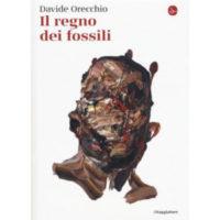 """""""Il regno dei fossili"""" di Davide Orecchio"""