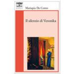 """Recensioni a """"Il silenzio di Veronika"""" di Mariapia De Conto"""