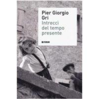 """""""Intrecci del tempo presente"""" di Pier Giorgio Gri"""